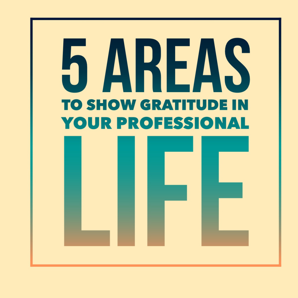 5 areas to show gratitude in your professional life