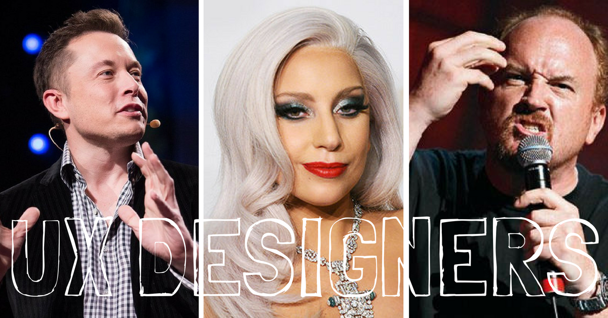 What Elon Musk, Lady Gaga and Louis CK have in common: All 3 are UX Designers